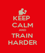KEEP  CALM AND TRAIN HARDER - Personalised Poster A4 size