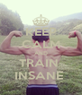 KEEP CALM AND TRAIN  INSANE  - Personalised Poster A4 size
