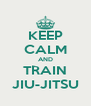 KEEP CALM AND TRAIN JIU-JITSU - Personalised Poster A4 size