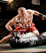 KEEP CALM AND TRAIN MMA - Personalised Poster A4 size