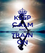 KEEP CALM AND TRAIN ON - Personalised Poster A4 size