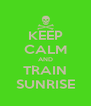 KEEP CALM AND TRAIN SUNRISE - Personalised Poster A4 size