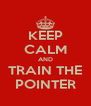 KEEP CALM AND TRAIN THE POINTER - Personalised Poster A4 size