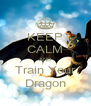 KEEP CALM AND Train Your Dragon - Personalised Poster A4 size