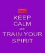 KEEP CALM AND TRAIN YOUR SPIRIT - Personalised Poster A4 size