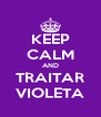 KEEP CALM AND TRAITAR VIOLETA - Personalised Poster A4 size