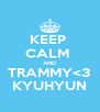 KEEP  CALM  AND TRAMMY<3 KYUHYUN - Personalised Poster A4 size
