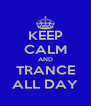 KEEP CALM AND TRANCE ALL DAY - Personalised Poster A4 size