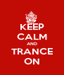 KEEP CALM AND TRANCE ON - Personalised Poster A4 size
