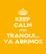 KEEP CALM AND TRANQUI... YA ABRIMOS - Personalised Poster A4 size