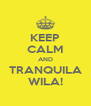 KEEP CALM AND TRANQUILA WILA! - Personalised Poster A4 size