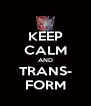 KEEP CALM AND TRANS- FORM - Personalised Poster A4 size