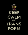 KEEP CALM AND TRANS FORM - Personalised Poster A4 size