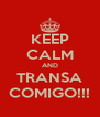 KEEP CALM AND TRANSA COMIGO!!! - Personalised Poster A4 size