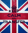 KEEP CALM AND TRANSFER  - Personalised Poster A4 size