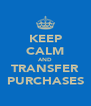 KEEP CALM AND TRANSFER PURCHASES - Personalised Poster A4 size