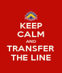 KEEP CALM AND TRANSFER THE LINE - Personalised Poster A4 size