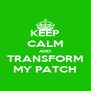 KEEP CALM AND TRANSFORM MY PATCH - Personalised Poster A4 size