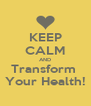 KEEP CALM AND Transform  Your Health! - Personalised Poster A4 size