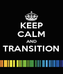 KEEP CALM AND TRANSITION  - Personalised Poster A4 size