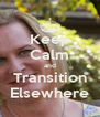 Keep Calm and Transition Elsewhere - Personalised Poster A4 size