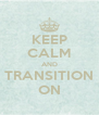 KEEP CALM AND TRANSITION ON - Personalised Poster A4 size
