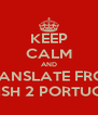 KEEP CALM AND TRANSLATE FROM ENGLISH 2 PORTUGUESE - Personalised Poster A4 size