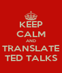 KEEP CALM AND TRANSLATE TED TALKS - Personalised Poster A4 size