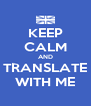 KEEP CALM AND TRANSLATE WITH ME - Personalised Poster A4 size