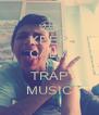 KEEP CALM AND TRAP MUSIC - Personalised Poster A4 size