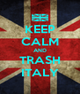 KEEP CALM AND TRASH ITALY - Personalised Poster A4 size