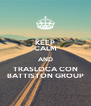 KEEP CALM AND TRASLOCA CON BATTISTON GROUP - Personalised Poster A4 size