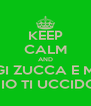 KEEP CALM AND TRATTARE MALE GIGI ZUCCA E MARTINA MORBELLO E IO TI UCCIDO  - Personalised Poster A4 size
