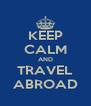 KEEP CALM AND TRAVEL ABROAD - Personalised Poster A4 size