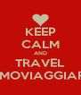 KEEP CALM AND TRAVEL AMOVIAGGIARE - Personalised Poster A4 size