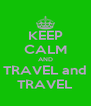 KEEP CALM AND TRAVEL and TRAVEL - Personalised Poster A4 size