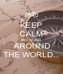 KEEP CALM AND TRAVEL  AROUND THE WORLD... - Personalised Poster A4 size
