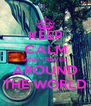 KEEP CALM AND TRAVEL AROUND THE WORLD - Personalised Poster A4 size