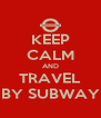 KEEP CALM AND TRAVEL BY SUBWAY - Personalised Poster A4 size