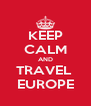KEEP CALM AND TRAVEL  EUROPE - Personalised Poster A4 size