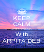 KEEP CALM And Travel Far With ARPITA DEB - Personalised Poster A4 size