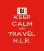 KEEP CALM AND TRAVEL H.L.R. - Personalised Poster A4 size
