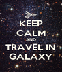 KEEP CALM AND TRAVEL IN GALAXY - Personalised Poster A4 size
