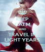 KEEP CALM AND TRAVEL IN LIGHT YEARS - Personalised Poster A4 size