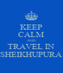 KEEP CALM AND TRAVEL IN SHEIKHUPURA - Personalised Poster A4 size