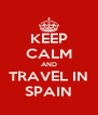 KEEP CALM AND TRAVEL IN SPAIN - Personalised Poster A4 size