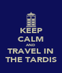 KEEP CALM AND TRAVEL IN THE TARDIS - Personalised Poster A4 size