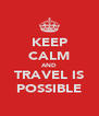 KEEP CALM AND TRAVEL IS POSSIBLE - Personalised Poster A4 size