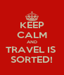 KEEP CALM AND TRAVEL IS  SORTED! - Personalised Poster A4 size