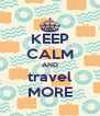KEEP CALM AND travel MORE - Personalised Poster A4 size